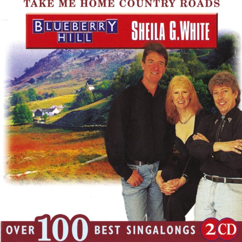 Blueberry Hill and Sheila G White - Take Me Home Country Roads - 2CD's